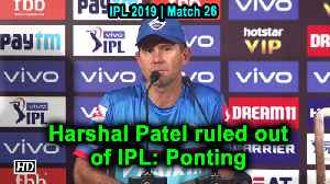 IPL 2019 | Harshal Patel ruled out of IPL: Ponting [Video]