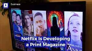 Netflix Is Developing a Print Magazine [Video]