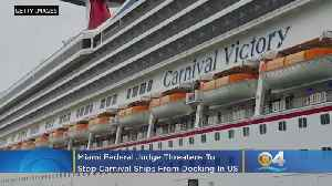 Miami Federal Judge Threatens To Stop Carnival Ships From Docking In US [Video]