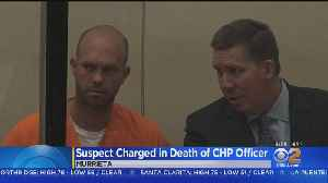 Man Charged In Death Of CHP Officer Pleads Not Guilty To Murder [Video]