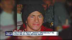 7 Exclusive: Mother of Matt Landry speaks out against possible parole of son's killer [Video]