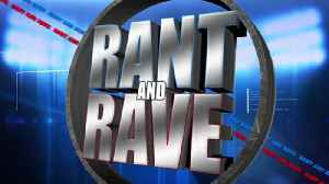 Rant and Rave: April 11th [Video]
