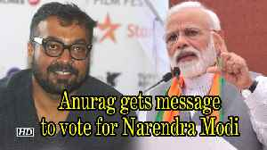 Anurag Kashyap gets message to vote for Narendra Modi [Video]
