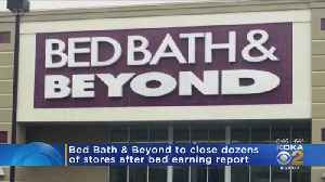 Bed Bath and Beyond To Close 40 Stores After Bad Earnings Report