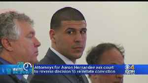 Attorneys For Aaron Hernandez Ask Court Not To Reinstate Conviction [Video]