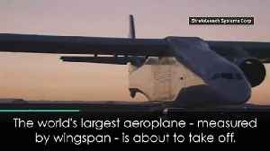 News video: Watch 'the world's largest plane' jet off for maiden flight
