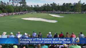 Threat Of Severe Weather Moves Start Time For Masters Up [Video]