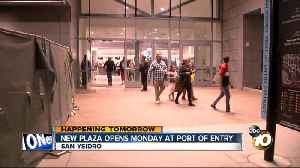 New plaza opens Monday at San Ysidro Port of Entry [Video]