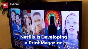 Netflix Is Also Going To Print [Video]