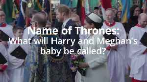 Name of thrones: What will Harry and Meghan call the new royal baby? [Video]