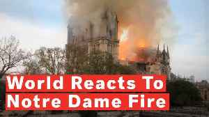 Donald Trump, World Reacts To Notre Dame Cathedral Fire [Video]