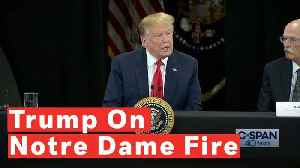 President Trump Speaks On Notre Dame Fire: 'A Terrible Sight To Behold' [Video]