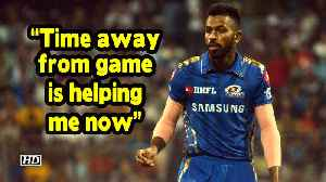 News video: IPL 2019 | Time away from game is helping me now : Pandya