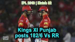 IPL 2019 | Match 32 | Kings XI Punjab posts 182/6 Vs RR [Video]