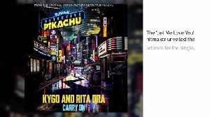 Rita Ora and Kygo team up for Detective Pikachu soundtrack [Video]