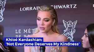 Khloé Kardashian: 'Not Everyone Deserves My Kindness' [Video]