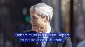 The Full Mueller-Russia Report Will Be Presented This Week [Video]