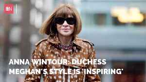 Anna Wintour Has High Praise For The Duchess Of Sussex [Video]