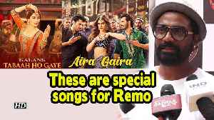 'Tabah Ho Gaye' & 'Aira Gaira' is special: Remo [Video]