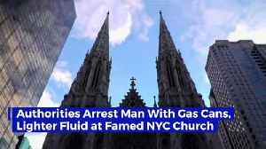 Authorities Arrest Man With Gas Cans, Lighter Fluid at Famed NYC Church [Video]