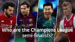 Who are the Champions League semi-finalists? [Video]