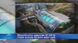 Bloomington Approves $7.5M To Finish Designs For MOA Water Park [Video]