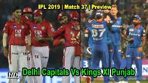 IPL 2019 | Match 37 | Preview | Delhi Capitals Vs Kings XI Punjab [Video]