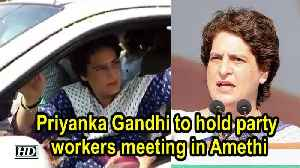 Priyanka Gandhi to hold party workers meeting in Amethi [Video]