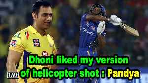 IPL 2019 | Dhoni liked my version of helicopter shot: Pandya [Video]
