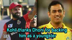 IPL 2019 | Kohli thanks Dhoni for backing him as a youngster [Video]