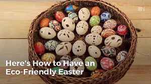 How To Have An Environmentally Conscious Easter Holiday [Video]