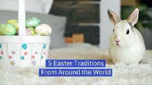 Easter Traditions You Must Know About [Video]
