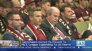 Sacramento Invited To Present To MLS, League Expanding To 30 Teams [Video]