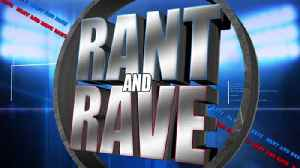Rant and Rave: April 18th [Video]