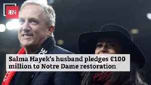 News video: Salma Hayek's Husband Pledges 100 Million Euros To Restore Notre Dame