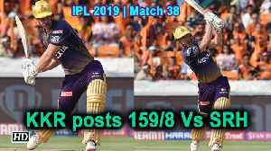 IPL 2019 | Match 38 | KKR posts 159/8 Vs Sunrisers Hyderabad [Video]