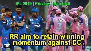 IPL 2019 Match 40 Preview Rajasthan Royals Vs Delhi Capitals [Video]
