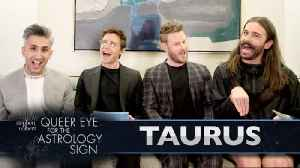 QUEER EYE FOR THE ASTROLOGY SIGN: TAURUS [Video]