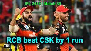 IPL 2019 | Match 39 | RCB beat CSK by 1 run [Video]
