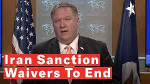 Secretary Mike Pompeo Announces End To Iran Sanction Waivers [Video]