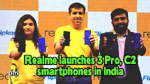 First Impression | Realme launches 3 Pro, C2 smartphones in India [Video]