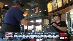 Kern Back In Business: Taco Bell hiring 250 new employees [Video]