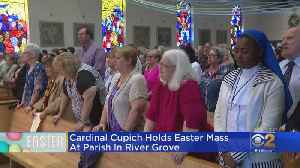 Cardinal Cupich Holds Easter Mass At Parish In River Grove [Video]
