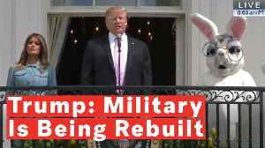 News video: Trump Says Military Is 'Being Completely Rebuilt' As Bunny Claps At Easter Egg Roll