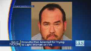 Man Accused Of Trying To Set Woman On Fire In Roseville [Video]