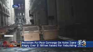 Protesters Demanding France's Poorest Be Remembered After $1 Billion Raised To Rebuild Notre Dame [Video]