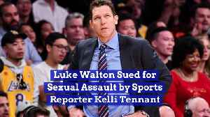Luke Walton Sued for Sexual Assault by Sports Reporter Kelli Tennant [Video]