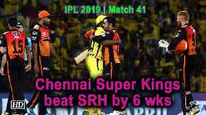 IPL 2019 | Match 41 | CSK beat Sunrisers Hyderabad by 6 wks [Video]
