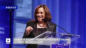 Kamala Harris Believes President Trump Should Be Impeached [Video]