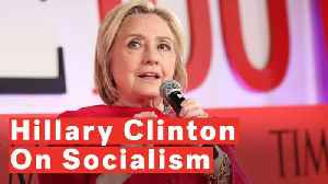 Hillary Clinton Addresses Growth Of Socialism [Video]